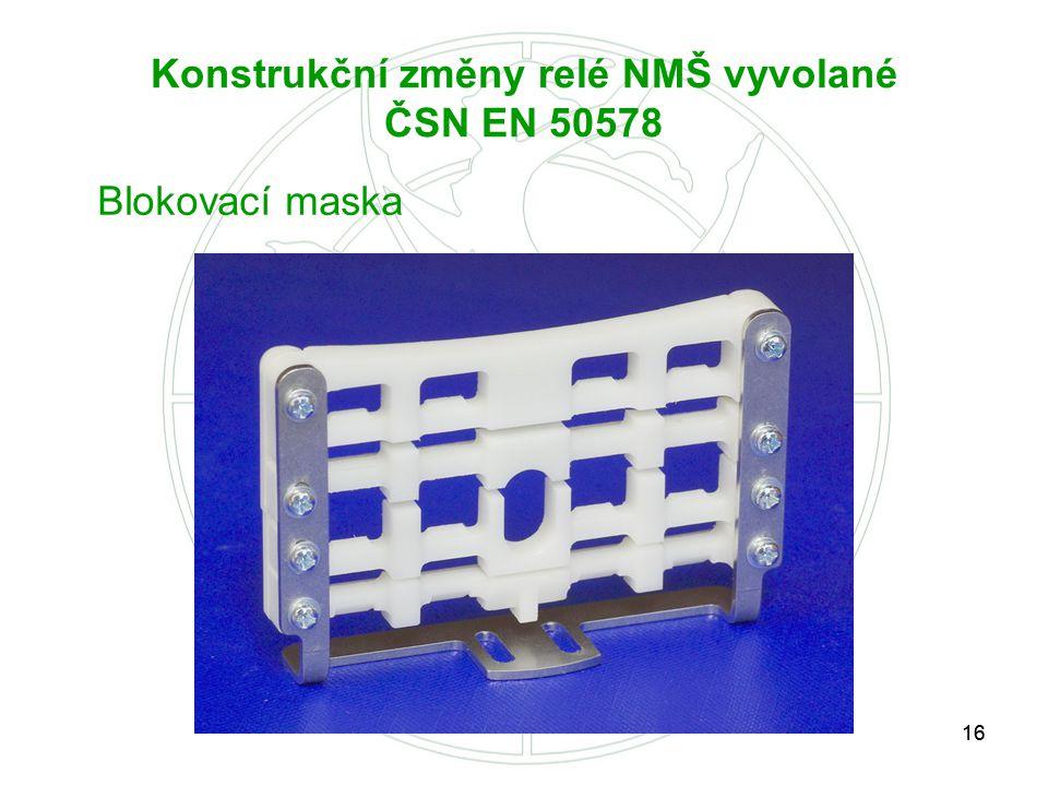 16 Konstrukční změny relé NMŠ vyvolané ČSN EN 50578 Blokovací maska