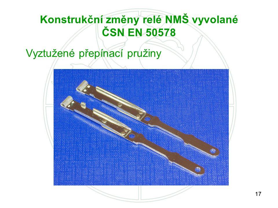 17 Konstrukční změny relé NMŠ vyvolané ČSN EN 50578 Vyztužené přepínací pružiny