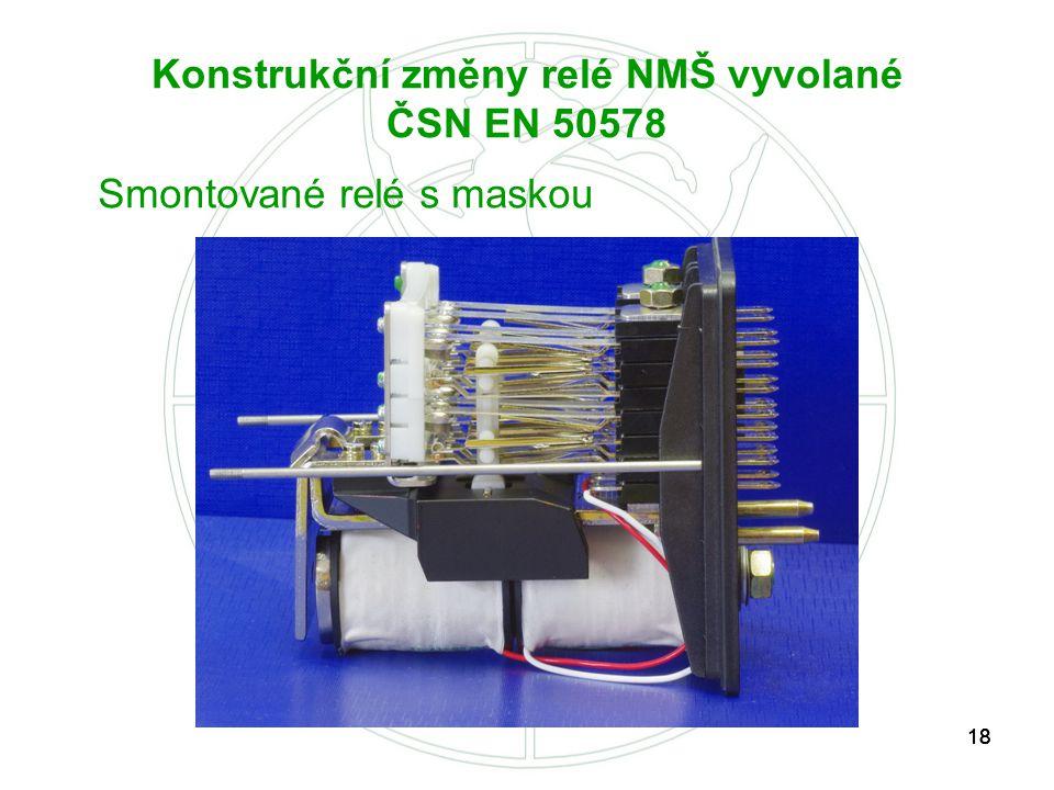 18 Konstrukční změny relé NMŠ vyvolané ČSN EN 50578 Smontované relé s maskou