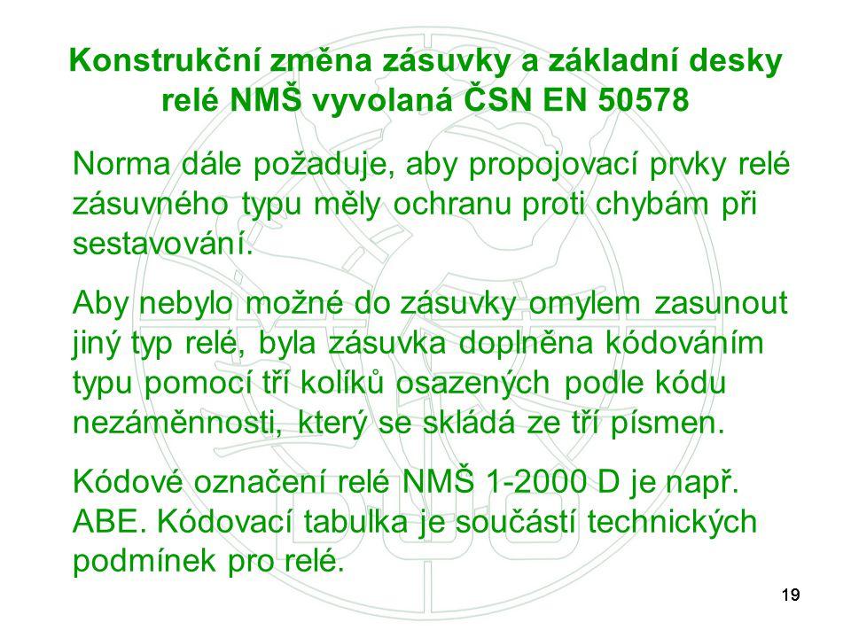 19 Konstrukční změna zásuvky a základní desky relé NMŠ vyvolaná ČSN EN 50578 Norma dále požaduje, aby propojovací prvky relé zásuvného typu měly ochra
