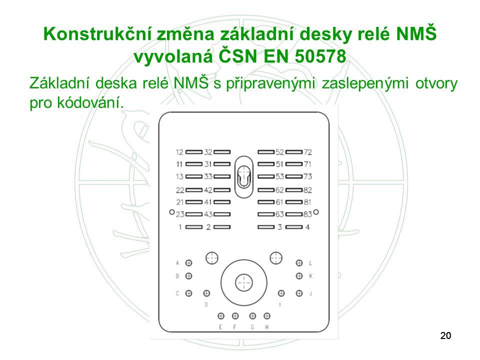 20 Konstrukční změna základní desky relé NMŠ vyvolaná ČSN EN 50578 Základní deska relé NMŠ s připravenými zaslepenými otvory pro kódování.