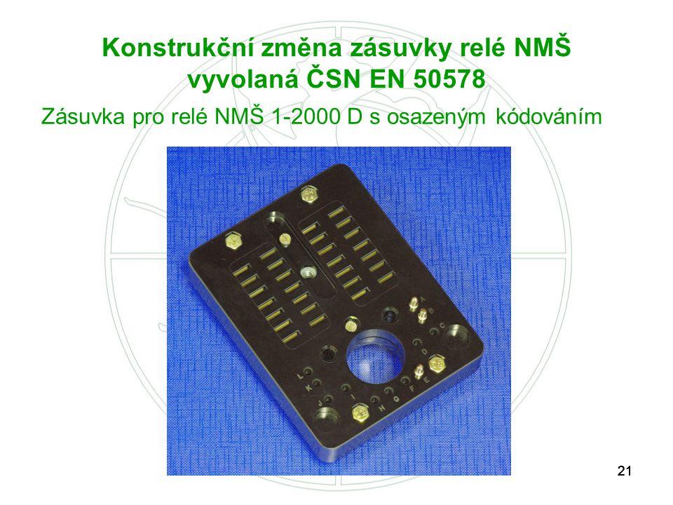 21 Konstrukční změna zásuvky relé NMŠ vyvolaná ČSN EN 50578 Zásuvka pro relé NMŠ 1-2000 D s osazeným kódováním
