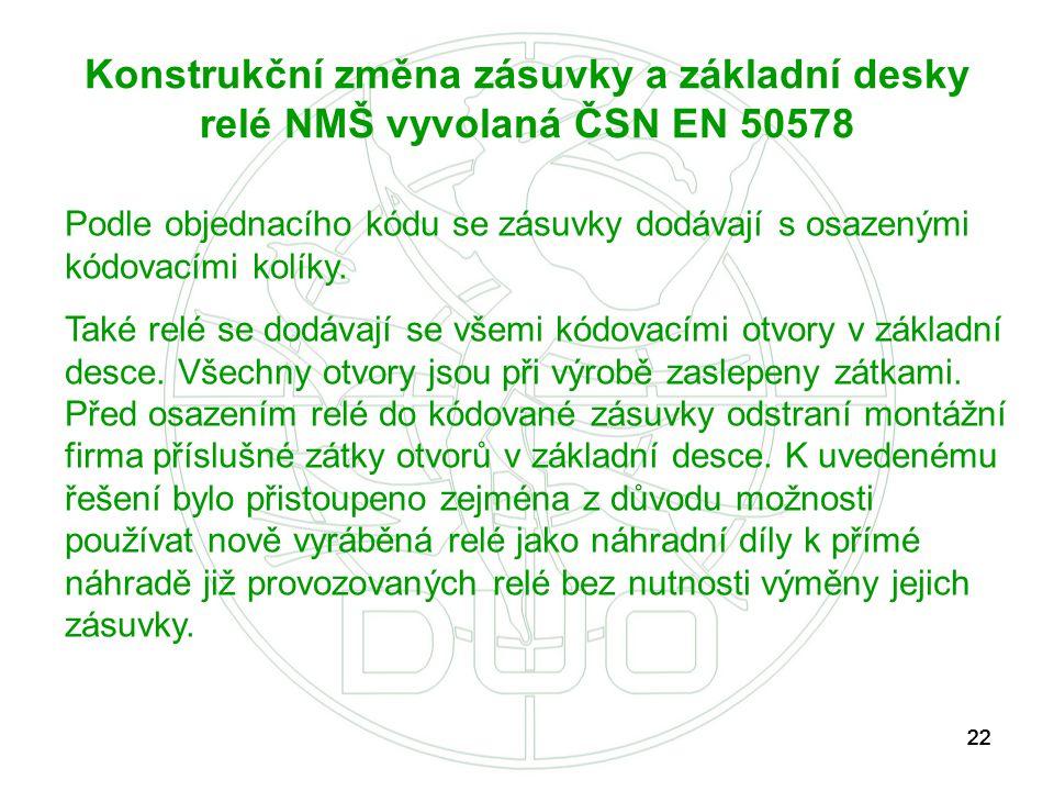 22 Konstrukční změna zásuvky a základní desky relé NMŠ vyvolaná ČSN EN 50578 Podle objednacího kódu se zásuvky dodávají s osazenými kódovacími kolíky.
