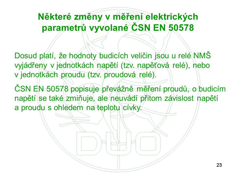 23 Některé změny v měření elektrických parametrů vyvolané ČSN EN 50578 Dosud platí, že hodnoty budicích veličin jsou u relé NMŠ vyjádřeny v jednotkách
