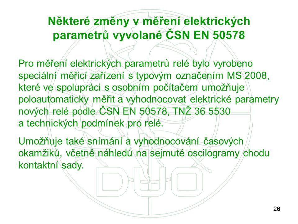 26 Některé změny v měření elektrických parametrů vyvolané ČSN EN 50578 Pro měření elektrických parametrů relé bylo vyrobeno speciální měřicí zařízení
