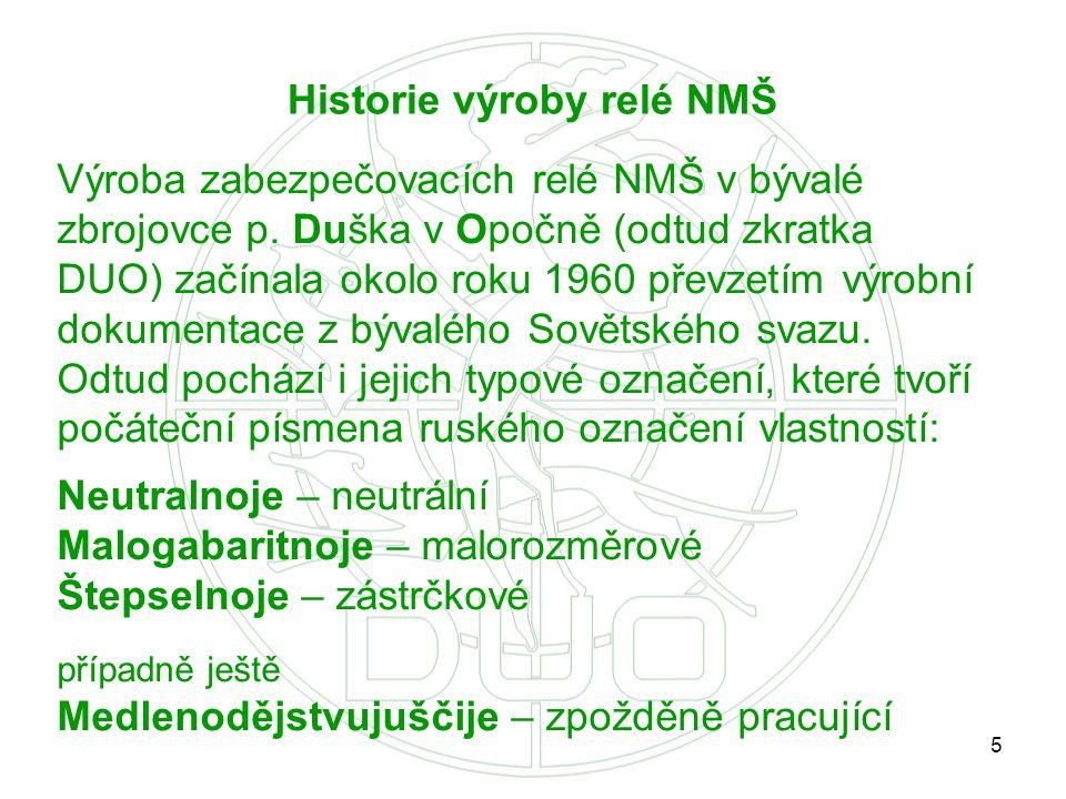 5 Výroba zabezpečovacích relé NMŠ v bývalé zbrojovce p. Duška v Opočně (odtud zkratka DUO) začínala okolo roku 1960 převzetím výrobní dokumentace z bý