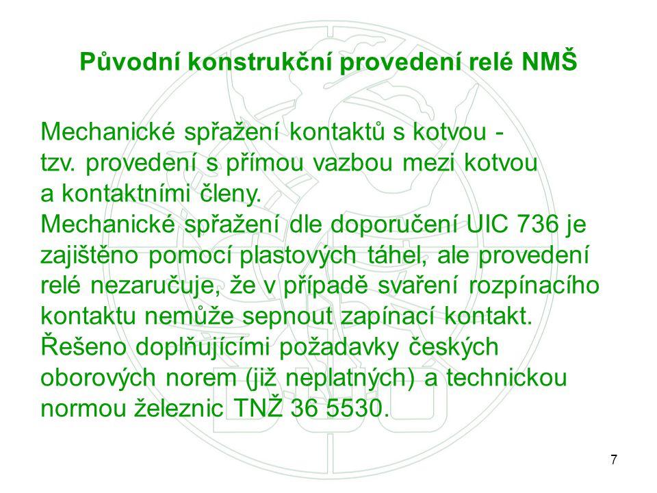 7 Původní konstrukční provedení relé NMŠ Mechanické spřažení kontaktů s kotvou - tzv. provedení s přímou vazbou mezi kotvou a kontaktními členy. Mecha