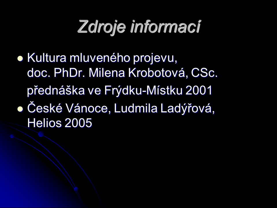 Zdroje informací Kultura mluveného projevu, doc. PhDr. Milena Krobotová, CSc. Kultura mluveného projevu, doc. PhDr. Milena Krobotová, CSc. přednáška v
