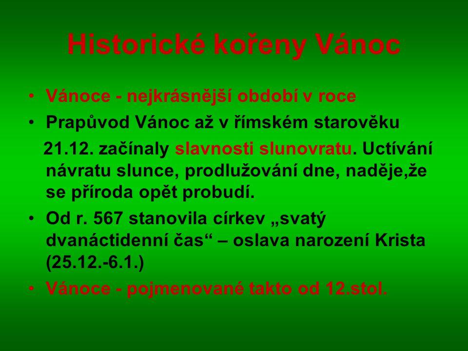 Historické kořeny Vánoc Vánoce - nejkrásnější období v roce Prapůvod Vánoc až v římském starověku 21.12. začínaly slavnosti slunovratu. Uctívání návra