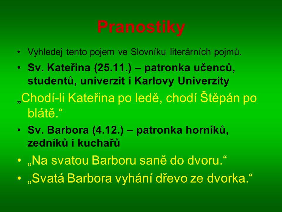 Pranostiky Vyhledej tento pojem ve Slovníku literárních pojmů.