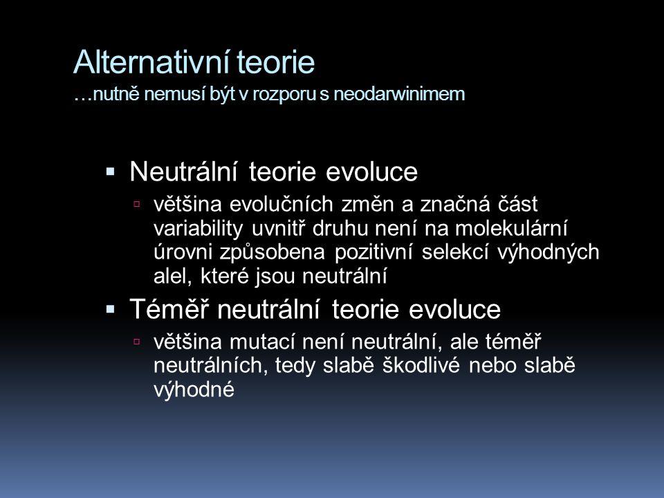 Alternativní teorie …nutně nemusí být v rozporu s neodarwinimem  Neutrální teorie evoluce  většina evolučních změn a značná část variability uvnitř