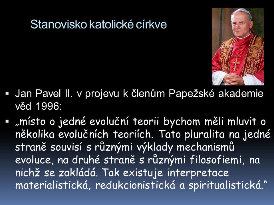 """Stanovisko katolické církve  Jan Pavel II. v projevu k členům Papežské akademie věd 1996:  """"místo o jedné evoluční teorii bychom měli mluvit o někol"""
