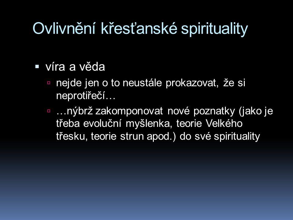 Ovlivnění křesťanské spirituality  víra a věda  nejde jen o to neustále prokazovat, že si neprotiřečí…  …nýbrž zakomponovat nové poznatky (jako je