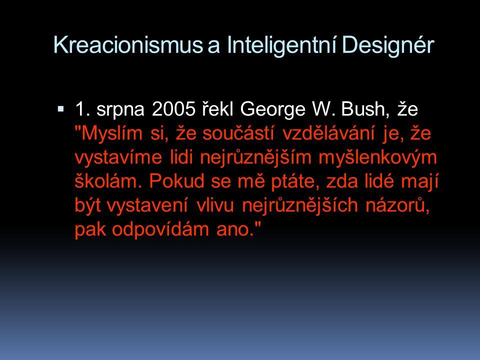 Kreacionismus a Inteligentní Designér  1. srpna 2005 řekl George W. Bush, že