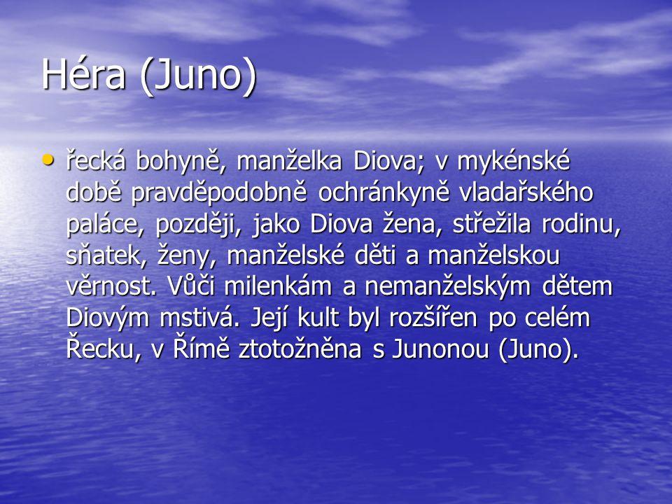 Héra (Juno) řecká bohyně, manželka Diova; v mykénské době pravděpodobně ochránkyně vladařského paláce, později, jako Diova žena, střežila rodinu, sňat