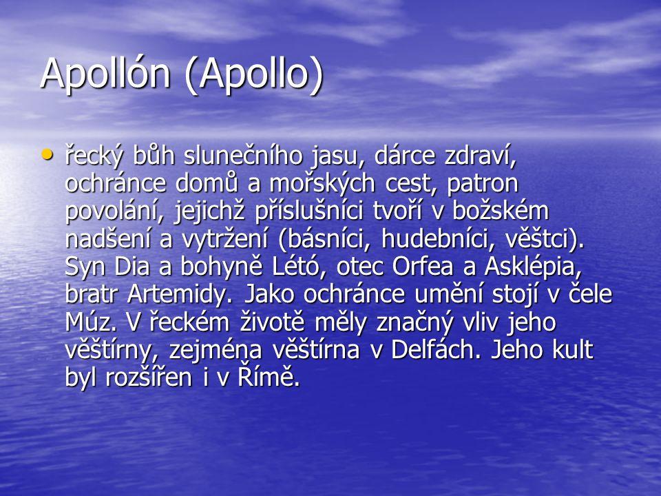 Apollón (Apollo) řecký bůh slunečního jasu, dárce zdraví, ochránce domů a mořských cest, patron povolání, jejichž příslušníci tvoří v božském nadšení