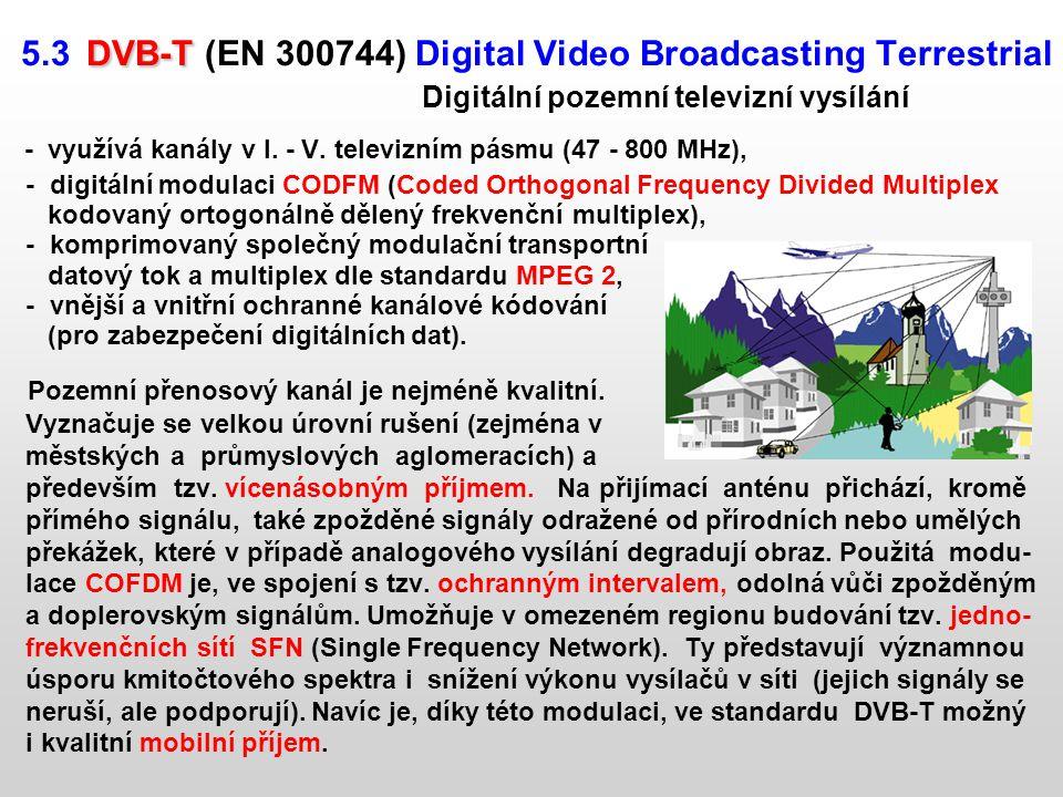 DVB-T 5.3 DVB-T (EN 300744) Digital Video Broadcasting Terrestrial Digitální pozemní televizní vysílání - využívá kanály v I. - V. televizním pásmu (4
