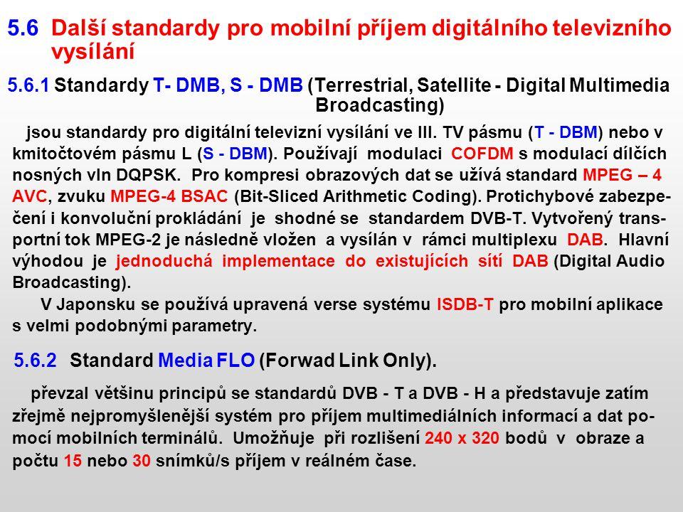 5.6 Další standardy pro mobilní příjem digitálního televizního vysílání 5.6.1 Standardy T- DMB, S - DMB (Terrestrial, Satellite - Digital Multimedia B