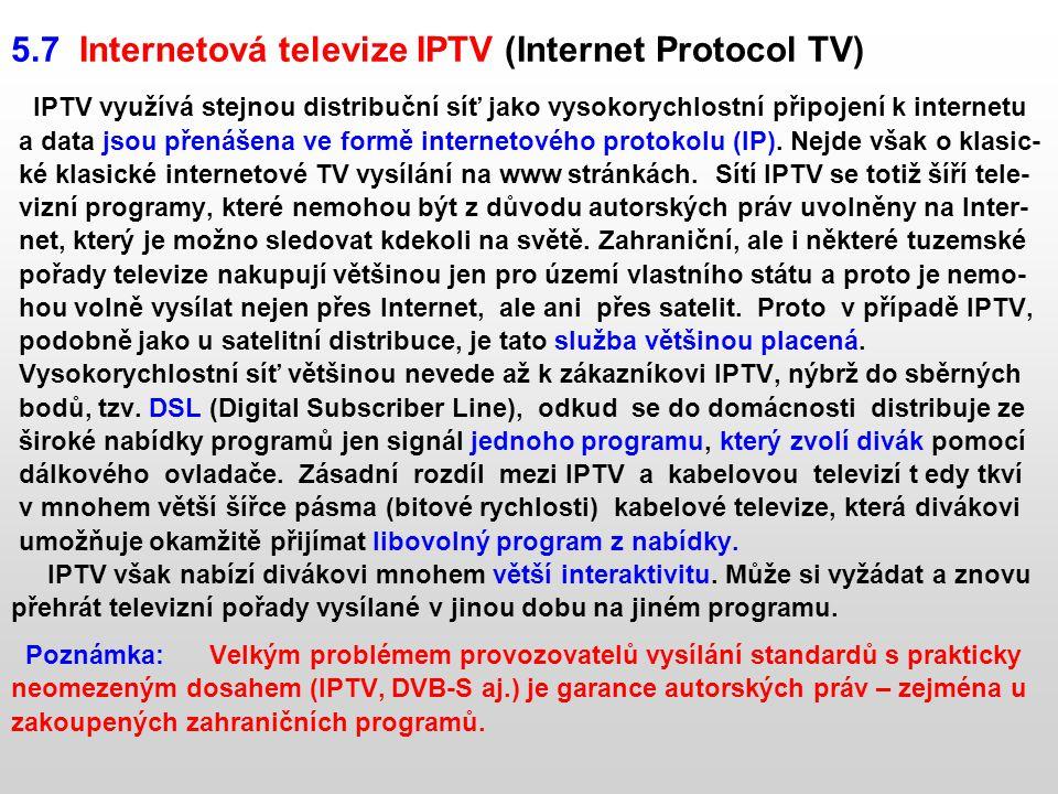 5.7 Internetová televize IPTV (Internet Protocol TV) IPTV využívá stejnou distribuční síť jako vysokorychlostní připojení k internetu a data jsou přen