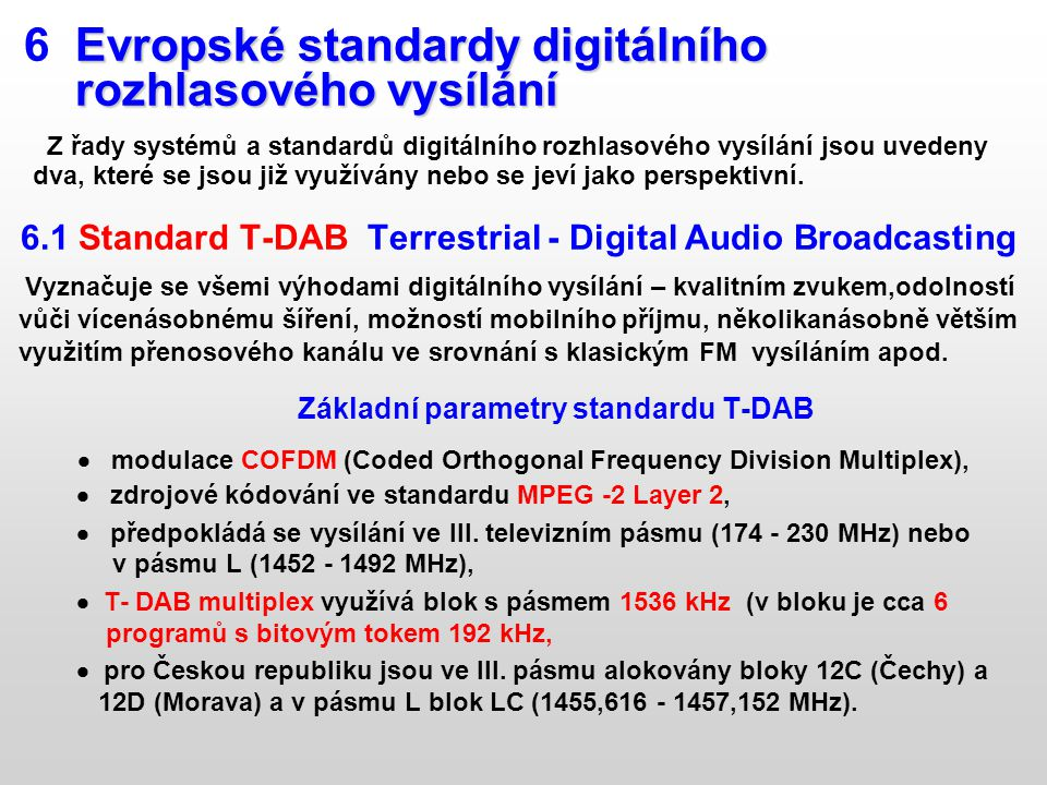 Evropské standardy digitálního 6 Evropské standardy digitálního rozhlasového vysílání rozhlasového vysílání Z řady systémů a standardů digitálního roz