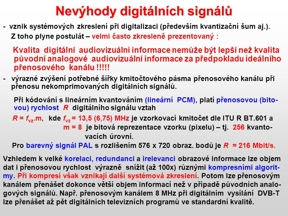 Nevýhody digitálních signálů - vznik systémových zkreslení při digitalizaci (především kvantizační šum aj.). Z toho plyne postulát – velmi často zkres