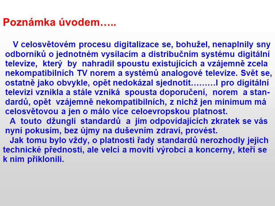 Poznámka úvodem….. V celosvětovém procesu digitalizace se, bohužel, nenaplnily sny odborníků o jednotném vysílacím a distribučním systému digitální te