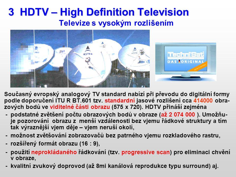3 HDTV – High Definition Television 3 HDTV – High Definition Television Televize s vysokým rozlišením Současný evropský analogový TV standard nabízí p