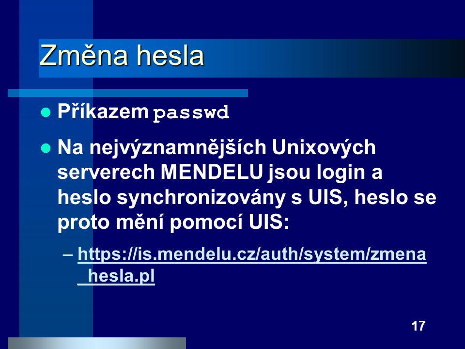 17 Změna hesla Příkazem passwd Na nejvýznamnějších Unixových serverech MENDELU jsou login a heslo synchronizovány s UIS, heslo se proto mění pomocí UI