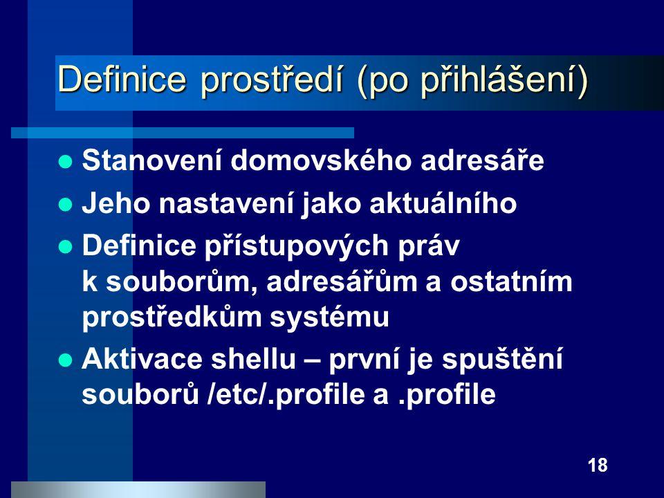 18 Definice prostředí (po přihlášení) Stanovení domovského adresáře Jeho nastavení jako aktuálního Definice přístupových práv k souborům, adresářům a