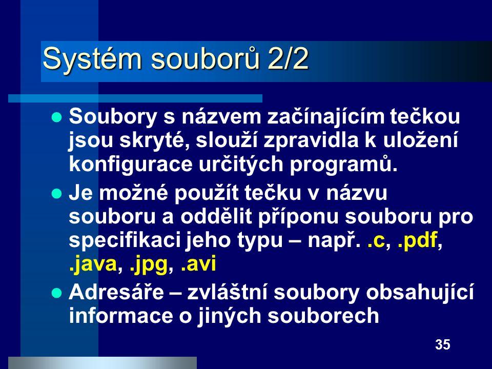 35 Systém souborů 2/2 Soubory s názvem začínajícím tečkou jsou skryté, slouží zpravidla k uložení konfigurace určitých programů. Je možné použít tečku