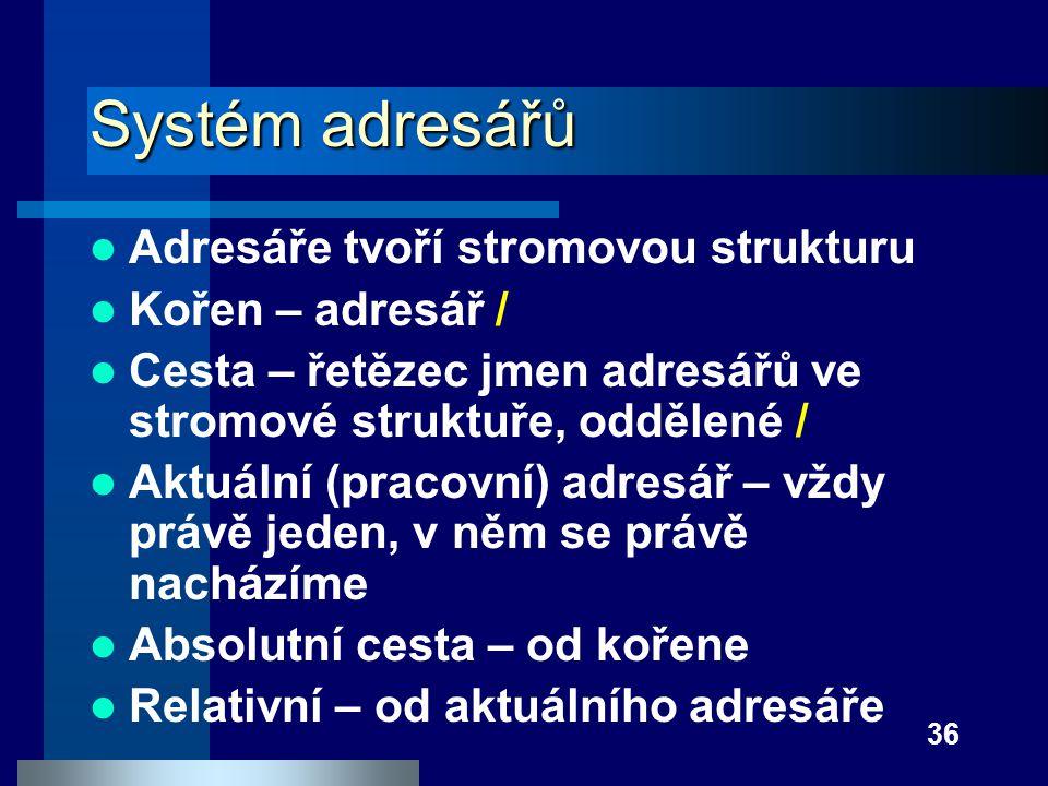36 Systém adresářů Adresáře tvoří stromovou strukturu Kořen – adresář / Cesta – řetězec jmen adresářů ve stromové struktuře, oddělené / Aktuální (prac