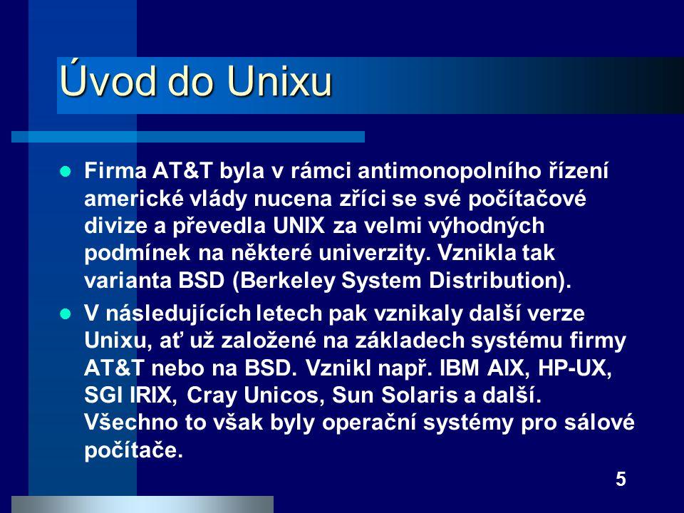 5 Úvod do Unixu Firma AT&T byla v rámci antimonopolního řízení americké vlády nucena zříci se své počítačové divize a převedla UNIX za velmi výhodných