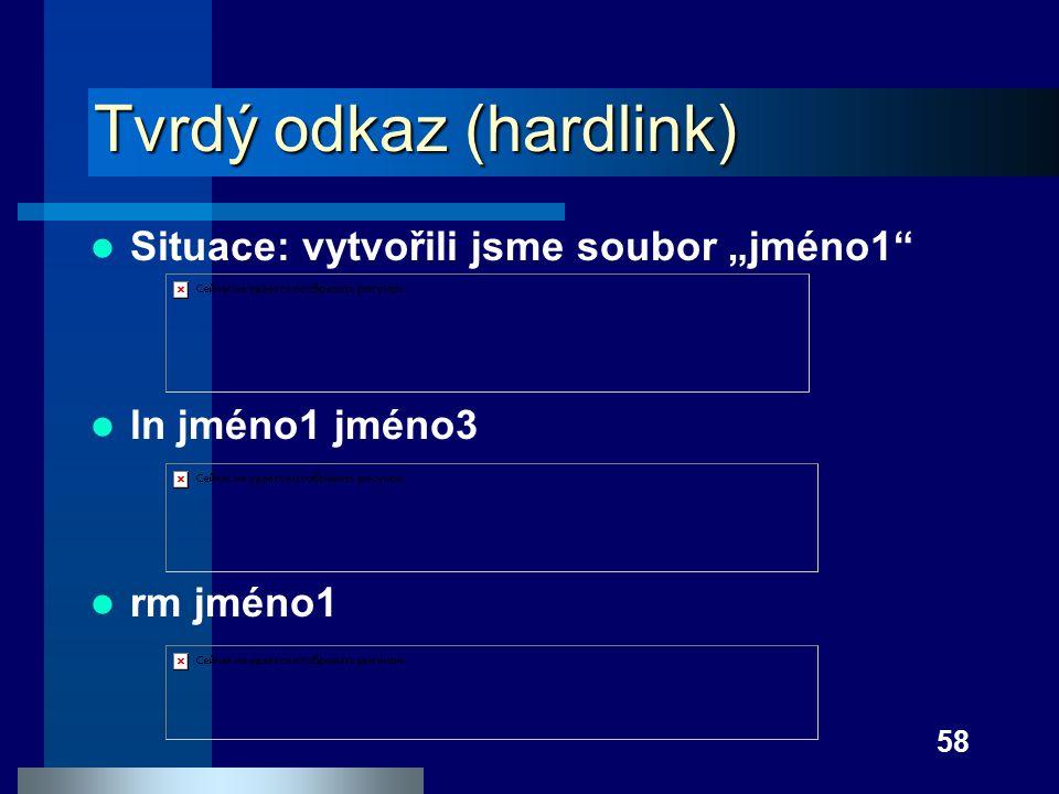 """58 Tvrdý odkaz (hardlink) Situace: vytvořili jsme soubor """"jméno1"""" ln jméno1 jméno3 rm jméno1"""
