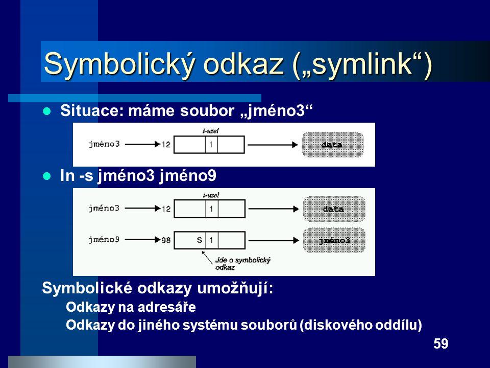 """59 Symbolický odkaz (""""symlink"""") Situace: máme soubor """"jméno3"""" ln -s jméno3 jméno9 Symbolické odkazy umožňují: Odkazy na adresáře Odkazy do jiného syst"""