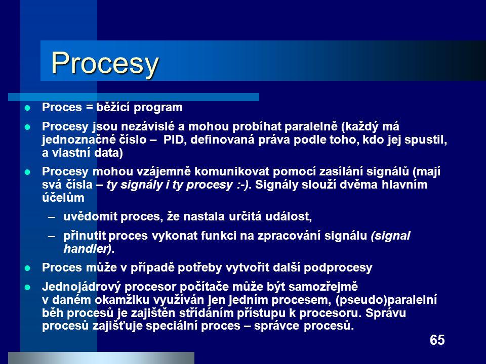65 Procesy Proces = běžící program Procesy jsou nezávislé a mohou probíhat paralelně (každý má jednoznačné číslo – PID, definovaná práva podle toho, k