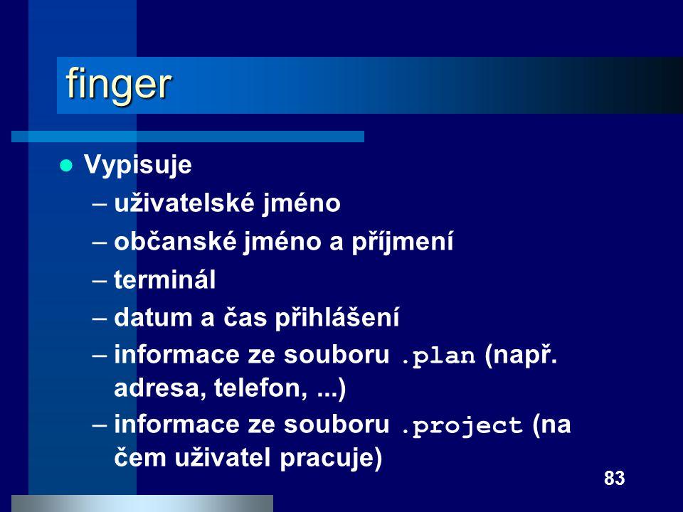 83 finger Vypisuje –uživatelské jméno –občanské jméno a příjmení –terminál –datum a čas přihlášení –informace ze souboru.plan (např. adresa, telefon,.