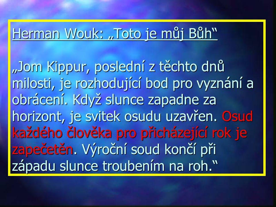 """Herman Wouk: """"Toto je můj Bůh"""" """"Je to Roš Rošanah, den soudu. Svitky osudu leží otevřeny před Pánem. Na tyto svitky ruka každého člověka psala skutky"""
