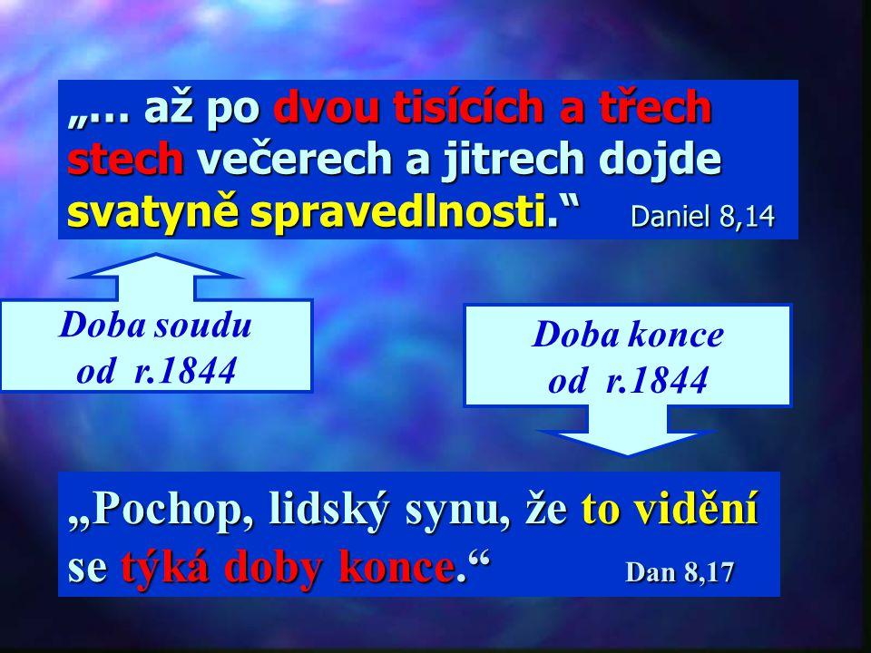 """2300 let Začíná v nebi soud """"lidu tvému"""" pro Izrael 457 34 490 ? 1844 """"Ale Pavel a Barnabáš směle prohlásili: 'Vám Židům mělo být slovo Boží zvěstován"""