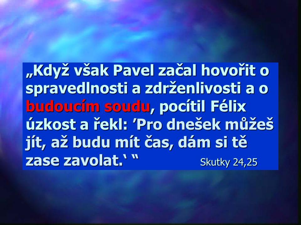 """""""Neboť ustanovil (Bůh) den, v němž bude spravedlivě soudit celý svět…"""" Skutky 17,31"""