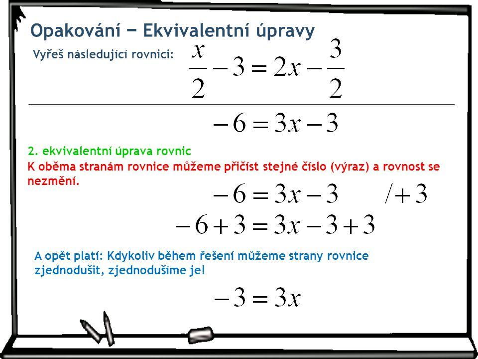 Vyřeš následující rovnici: Opakování − Ekvivalentní úpravy 2. ekvivalentní úprava rovnic K oběma stranám rovnice můžeme přičíst stejné číslo (výraz) a