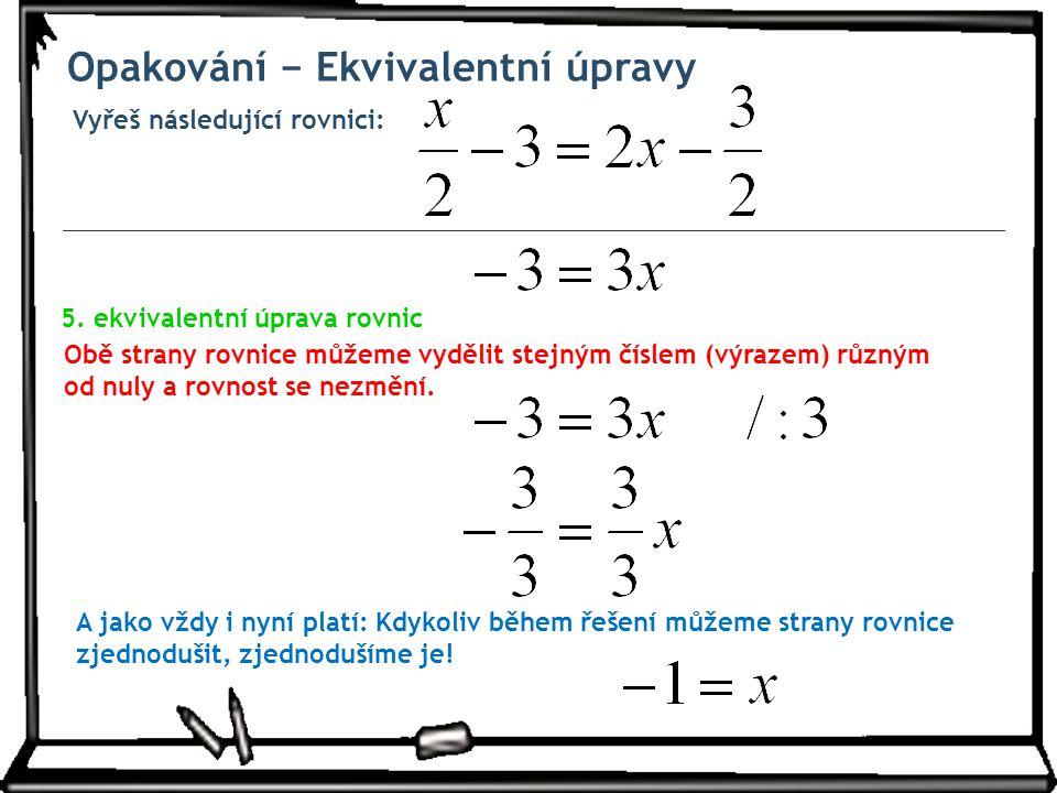 Vyřeš následující rovnici: Opakování − Ekvivalentní úpravy Obě strany rovnice můžeme vydělit stejným číslem (výrazem) různým od nuly a rovnost se nezmění.