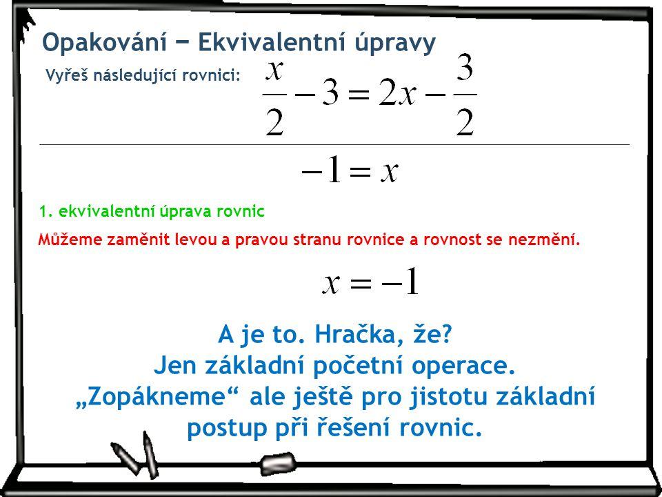 Vyřeš následující rovnici: Opakování − Ekvivalentní úpravy Můžeme zaměnit levou a pravou stranu rovnice a rovnost se nezmění.