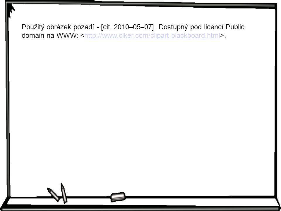 Použitý obrázek pozadí - [cit. 2010–05–07]. Dostupný pod licencí Public domain na WWW:.http://www.clker.com/clipart-blackboard.html