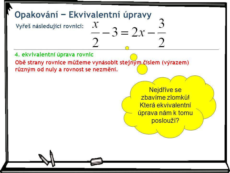 Obě strany rovnice můžeme vynásobit stejným číslem (výrazem) různým od nuly a rovnost se nezmění. Vyřeš následující rovnici: 4. ekvivalentní úprava ro