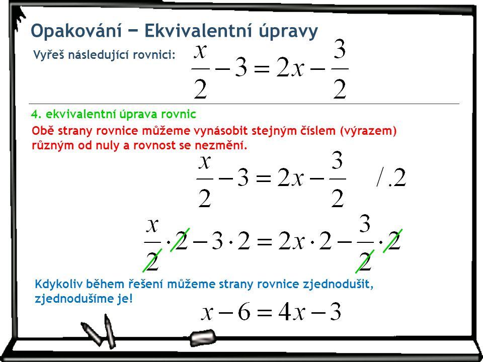 Obě strany rovnice můžeme vynásobit stejným číslem (výrazem) různým od nuly a rovnost se nezmění.