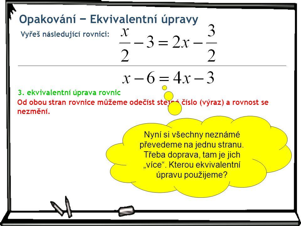 Vyřeš následující rovnici: Opakování − Ekvivalentní úpravy Od obou stran rovnice můžeme odečíst stejné číslo (výraz) a rovnost se nezmění.