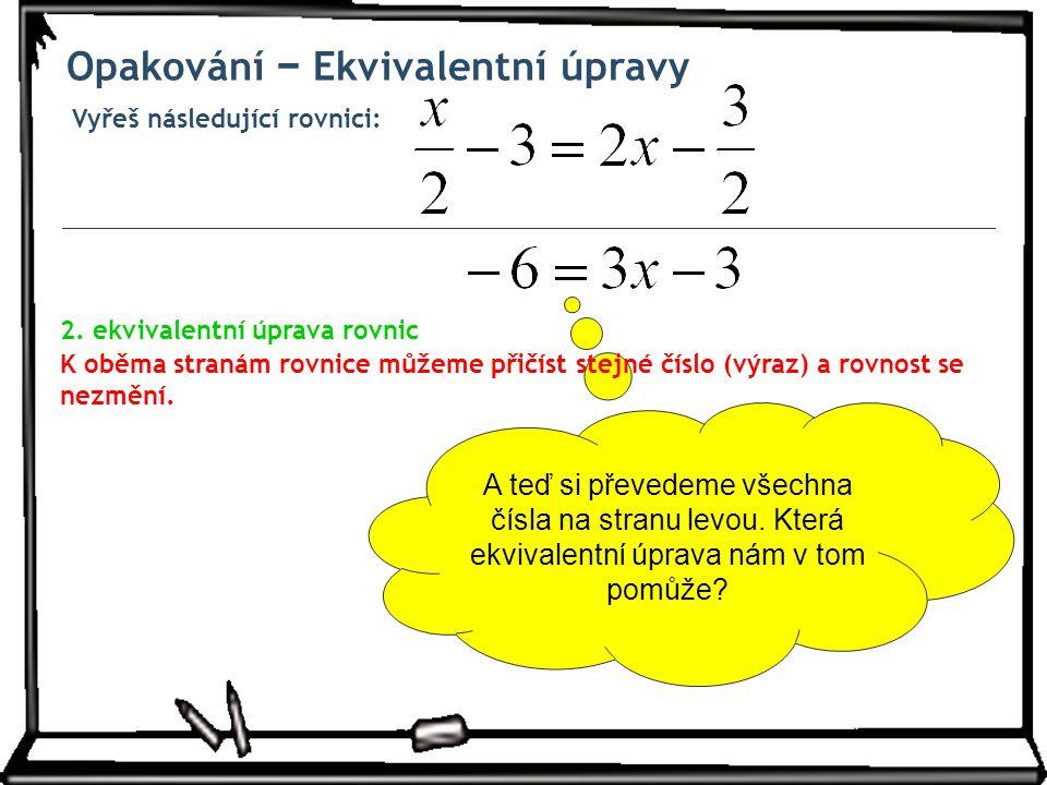 Vyřeš následující rovnici: Opakování − Ekvivalentní úpravy A teď si převedeme všechna čísla na stranu levou. Která ekvivalentní úprava nám v tom pomůž