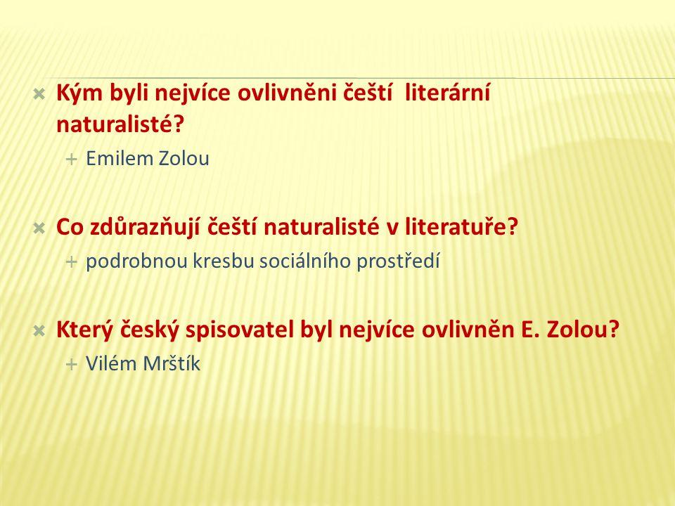  Kým byli nejvíce ovlivněni čeští literární naturalisté.