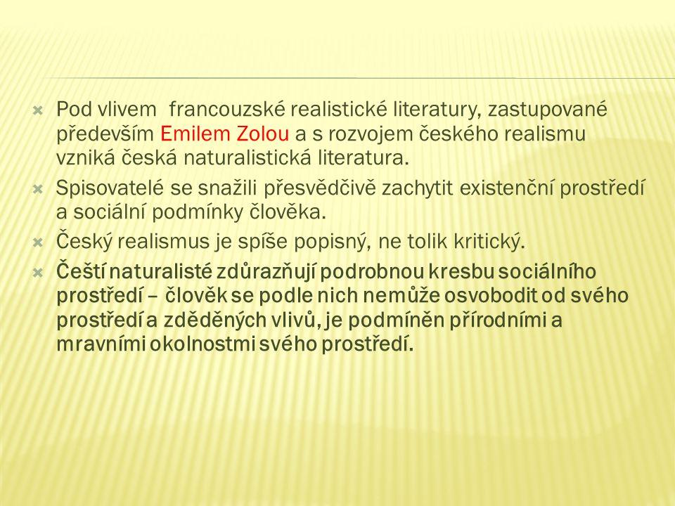  Pod vlivem francouzské realistické literatury, zastupované především Emilem Zolou a s rozvojem českého realismu vzniká česká naturalistická literatura.