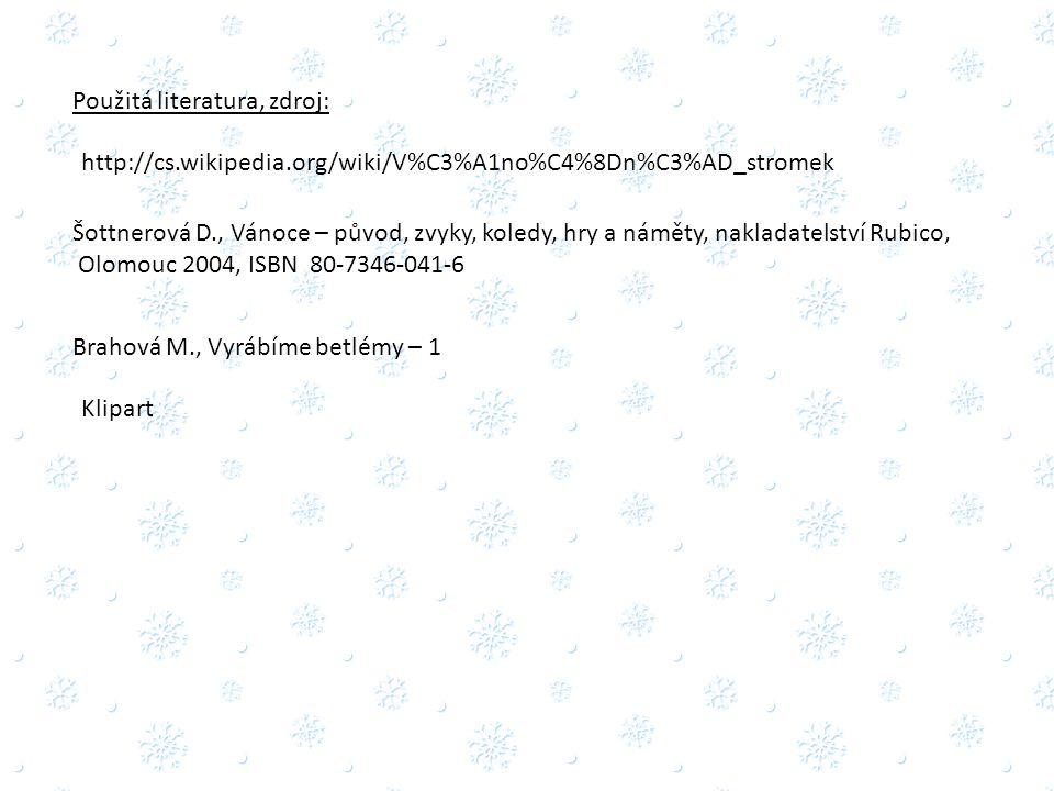 Použitá literatura, zdroj: http://cs.wikipedia.org/wiki/V%C3%A1no%C4%8Dn%C3%AD_stromek Šottnerová D., Vánoce – původ, zvyky, koledy, hry a náměty, nakladatelství Rubico, Olomouc 2004, ISBN 80-7346-041-6 Brahová M., Vyrábíme betlémy – 1 Klipart